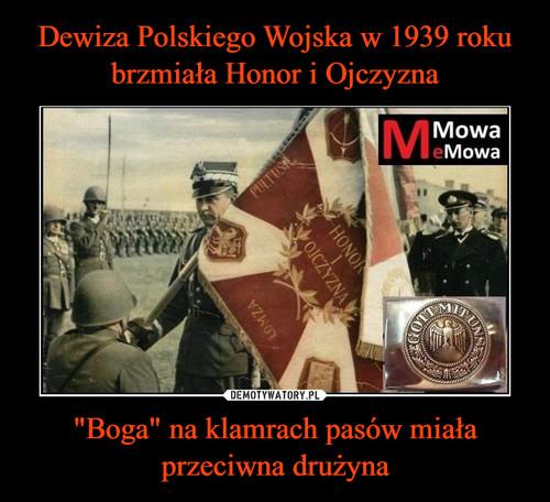 """Dewiza Polskiego Wojska w 1939 roku brzmiała Honor i Ojczyzna """"Boga"""" na klamrach pasów miała przeciwna drużyna"""