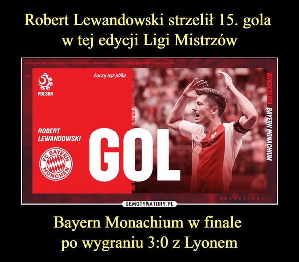 Bayern Monachium w finale po wygraniu 3:0 z Lyonem –  Robert Lewandowski Bayern Monachium GOL