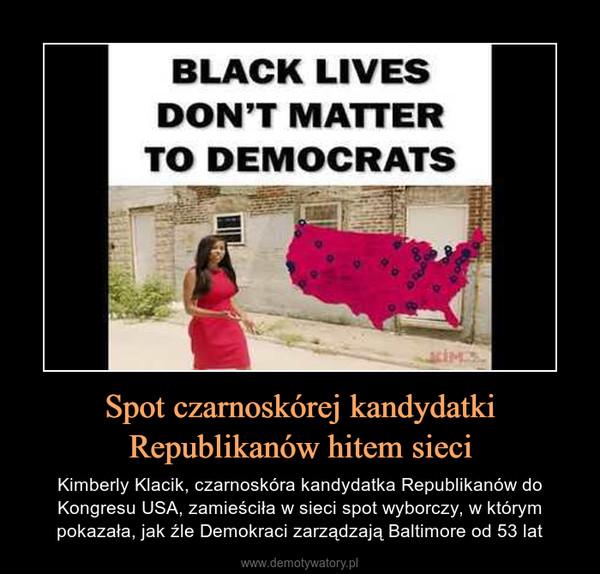 Spot czarnoskórej kandydatki Republikanów hitem sieci – Kimberly Klacik, czarnoskóra kandydatka Republikanów do Kongresu USA, zamieściła w sieci spot wyborczy, w którym pokazała, jak źle Demokraci zarządzają Baltimore od 53 lat