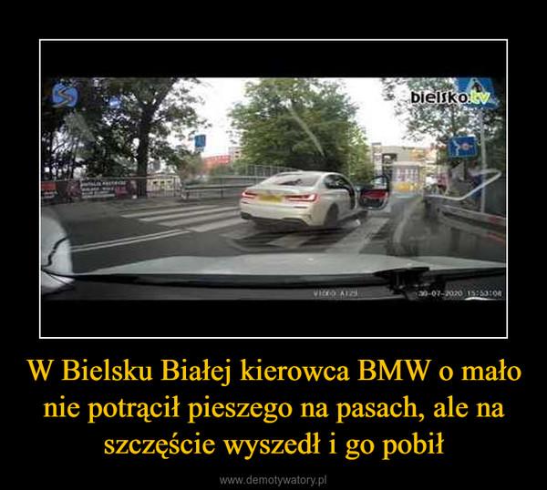 W Bielsku Białej kierowca BMW o mało nie potrącił pieszego na pasach, ale na szczęście wyszedł i go pobił –