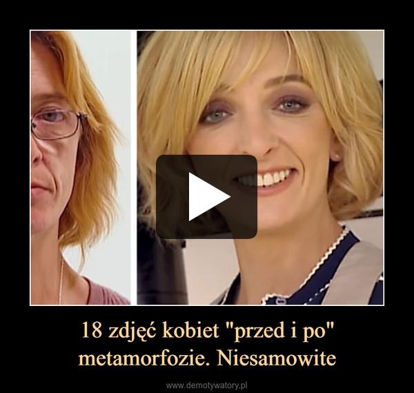 """18 zdjęć kobiet """"przed i po"""" metamorfozie. Niesamowite –"""