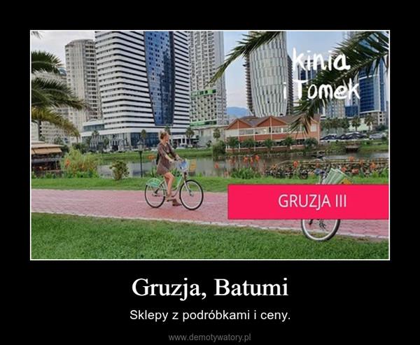 Gruzja, Batumi – Sklepy z podróbkami i ceny.