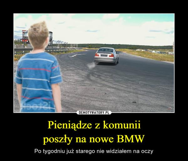 Pieniądze z komuniiposzły na nowe BMW – Po tygodniu już starego nie widziałem na oczy