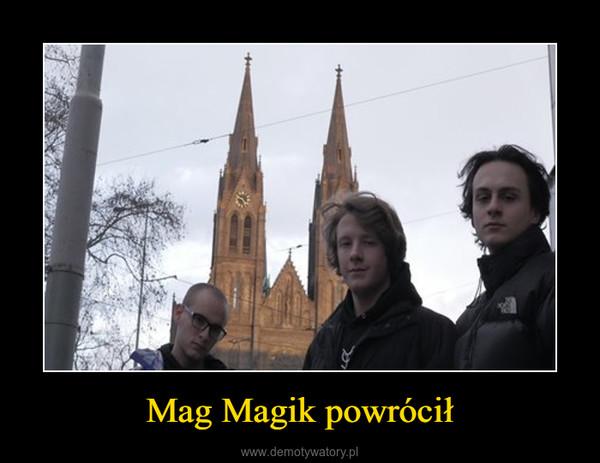 Mag Magik powrócił –