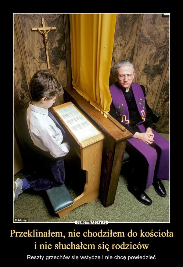Przeklinałem, nie chodziłem do kościoła i nie słuchałem się rodziców – Reszty grzechów się wstydzę i nie chcę powiedzieć