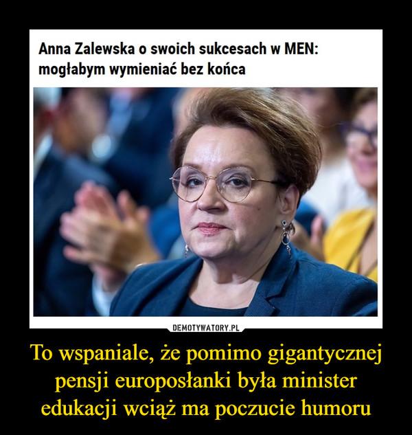 To wspaniale, że pomimo gigantycznej pensji europosłanki była minister edukacji wciąż ma poczucie humoru –  Anna Zalewska o swoich sukcesach w MEN:mogłabym wymieniać bez końca