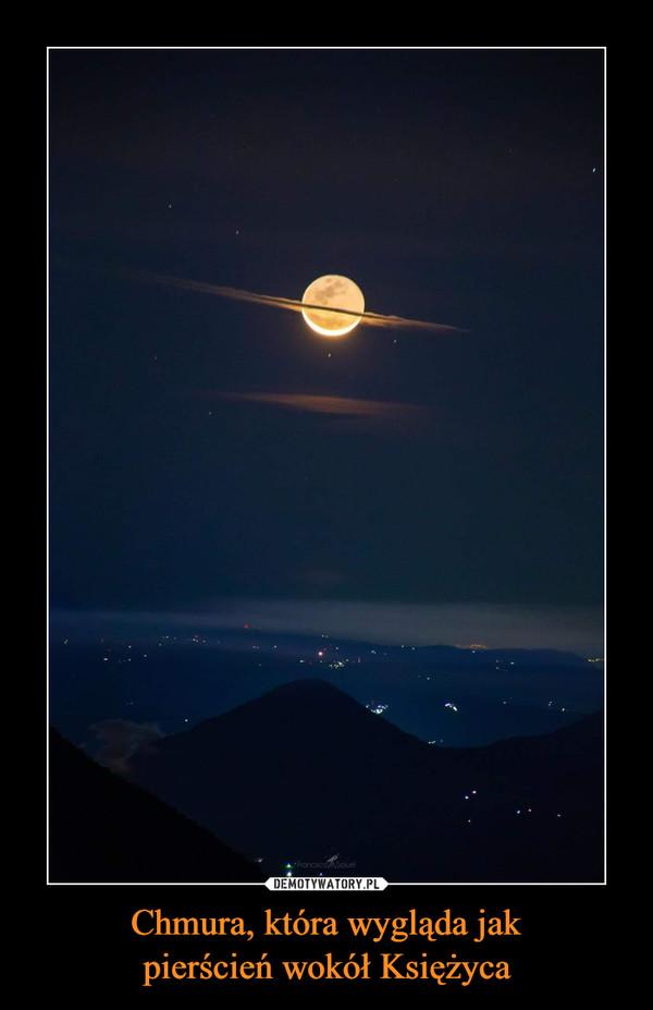 Chmura, która wygląda jakpierścień wokół Księżyca –