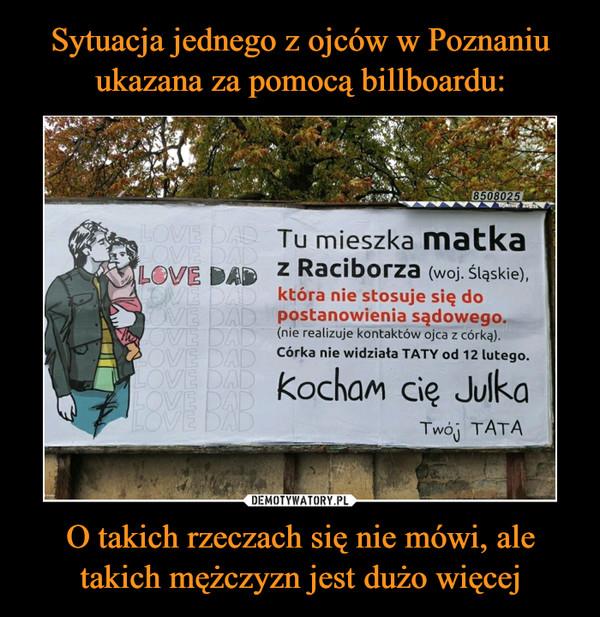 Sytuacja jednego z ojców w Poznaniu ukazana za pomocą billboardu: O takich rzeczach się nie mówi, ale takich mężczyzn jest dużo więcej