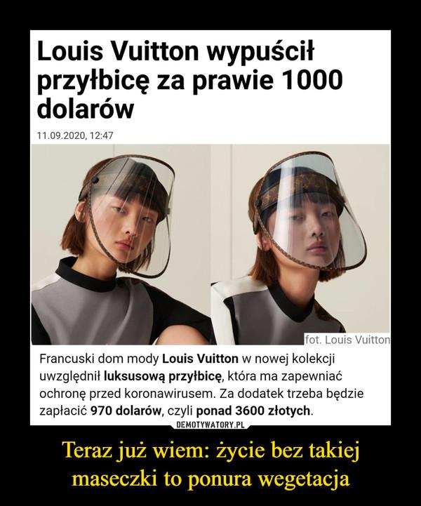 Teraz już wiem: życie bez takiej maseczki to ponura wegetacja –  Louis Vuitton wypuściłprzyłbicę za prawie 1000dolarów11.09.2020, 12:47fot. Louis VuittonFrancuski dom mody Louis Vuitton w nowej kolekcjiuwzględnił luksusową przyłbicę, która ma zapewniaćochronę przed koronawirusem. Za dodatek trzeba będziezapłacić 970 dolarów, czyli ponad 3600 złotych.