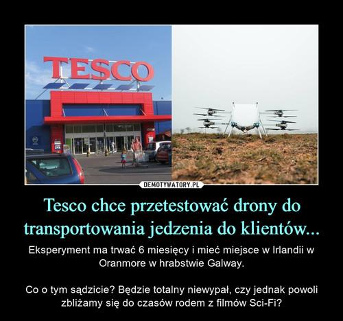 Tesco chce przetestować drony do transportowania jedzenia do klientów...