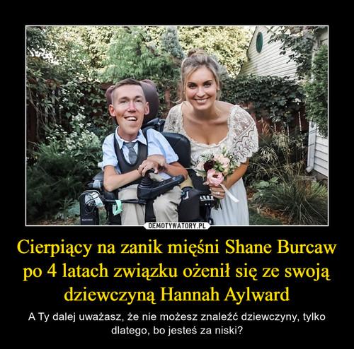 Cierpiący na zanik mięśni Shane Burcaw po 4 latach związku ożenił się ze swoją dziewczyną Hannah Aylward