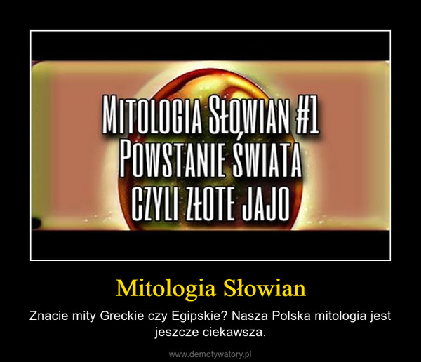 Mitologia Słowian – Znacie mity Greckie czy Egipskie? Nasza Polska mitologia jest jeszcze ciekawsza.