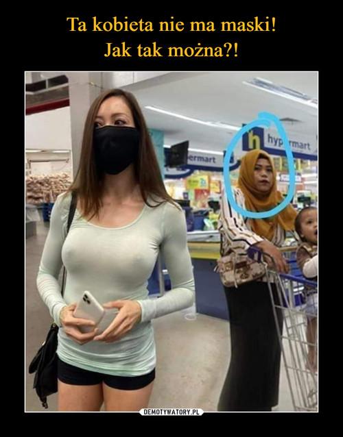 Ta kobieta nie ma maski! Jak tak można?!