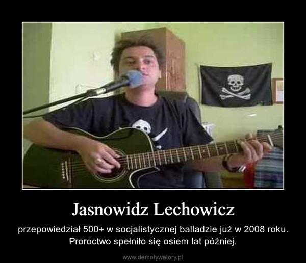 Jasnowidz Lechowicz – przepowiedział 500+ w socjalistycznej balladzie już w 2008 roku. Proroctwo spełniło się osiem lat później.