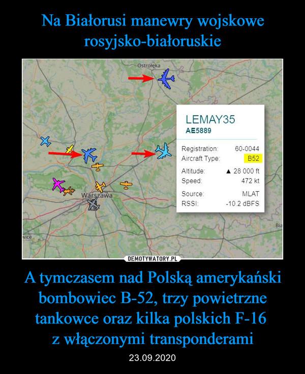A tymczasem nad Polską amerykański bombowiec B-52, trzy powietrzne tankowce oraz kilka polskich F-16 z włączonymi transponderami – 23.09.2020