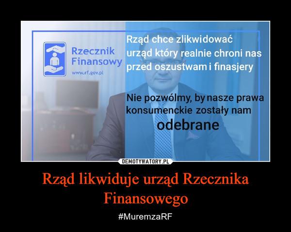 Rząd likwiduje urząd Rzecznika Finansowego – #MuremzaRF