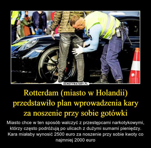 Rotterdam (miasto w Holandii) przedstawiło plan wprowadzenia kary za noszenie przy sobie gotówki