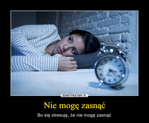 Nie mogę zasnąć – Bo się stresuję, że nie mogę zasnąć