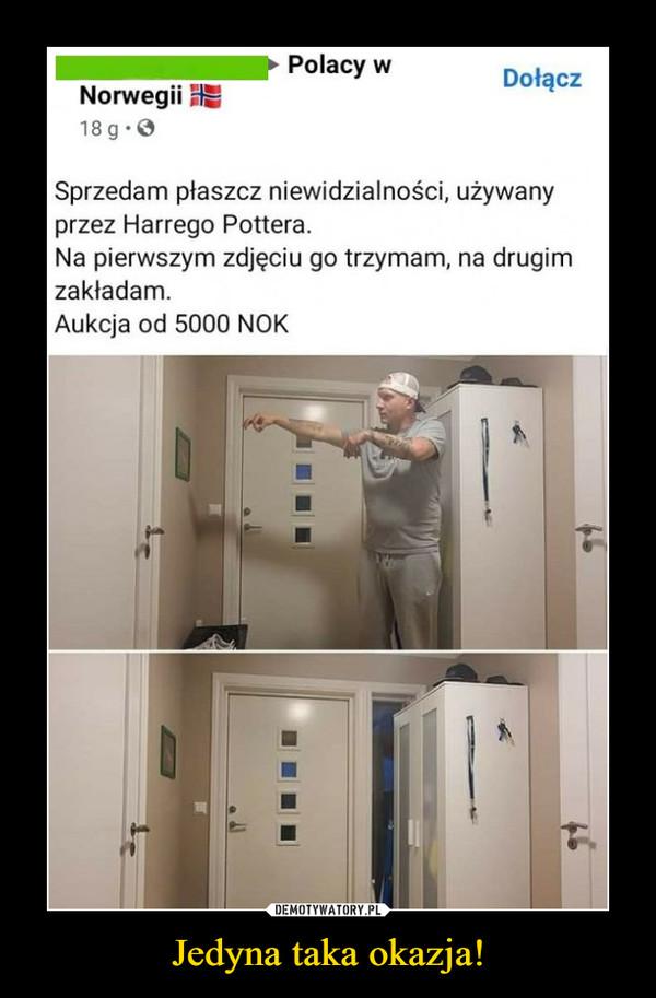 Jedyna taka okazja! –  Polacy wDołączNorwegii18 g.OSprzedam płaszcz niewidzialności, używanyprzez Harrego Pottera.Na pierwszym zdjęciu go trzymam, na drugimzakładam.Aukcja od 5000 NOKDEMOTYWATORY.PLJedyna taka okazja!