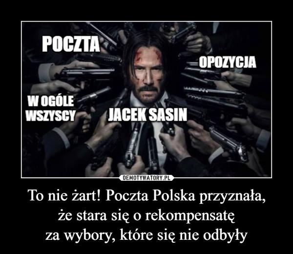 To nie żart! Poczta Polska przyznała,że stara się o rekompensatęza wybory, które się nie odbyły –