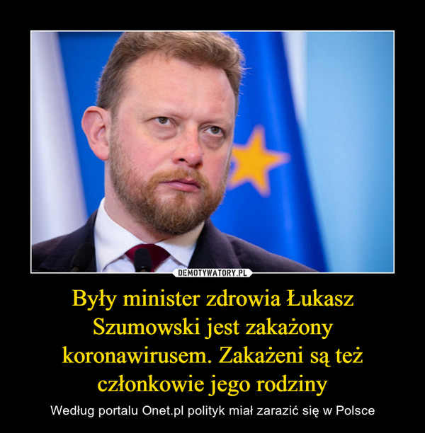 Były minister zdrowia Łukasz Szumowski jest zakażony koronawirusem. Zakażeni są też członkowie jego rodziny – Według portalu Onet.pl polityk miał zarazić się w Polsce