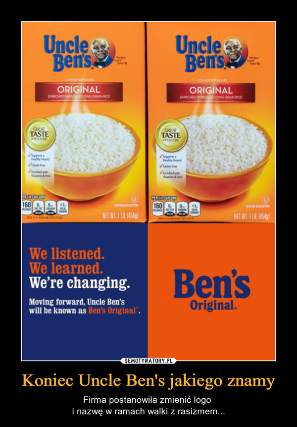 Koniec Uncle Ben's jakiego znamy – Firma postanowiła zmienić logo i nazwę w ramach walki z rasizmem... Uncle Ben's We listened We learned We're changing Moving forward. Uncle Ben's will be known as Ben's Original