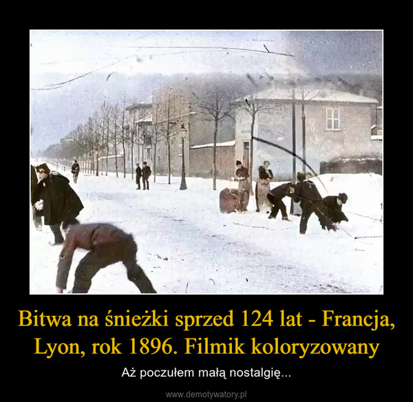 Bitwa na śnieżki sprzed 124 lat - Francja, Lyon, rok 1896. Filmik koloryzowany – Aż poczułem małą nostalgię...