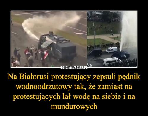 Na Białorusi protestujący zepsuli pędnik wodnoodrzutowy tak, że zamiast na protestujących lał wodę na siebie i na mundurowych