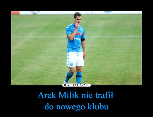 Arek Milik nie trafił do nowego klubu –