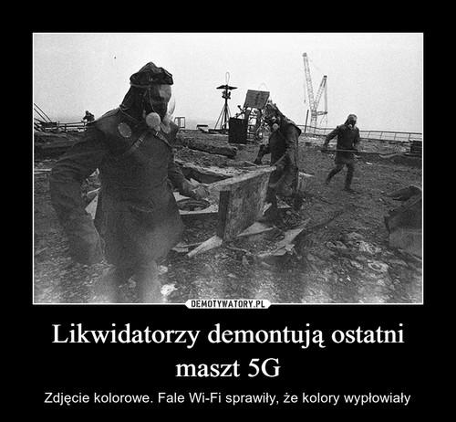 Likwidatorzy demontują ostatni maszt 5G