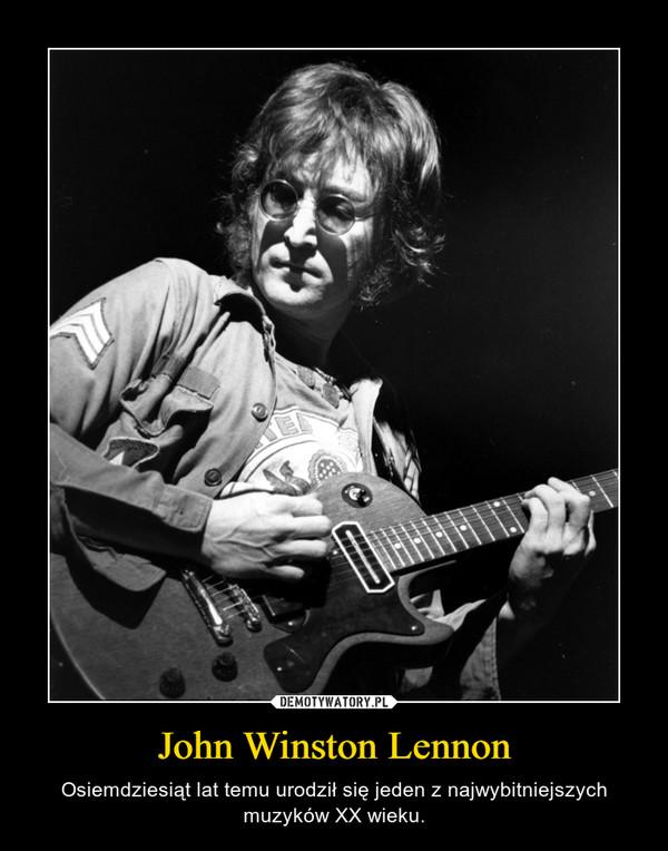 John Winston Lennon – Osiemdziesiąt lat temu urodził się jeden z najwybitniejszych muzyków XX wieku.