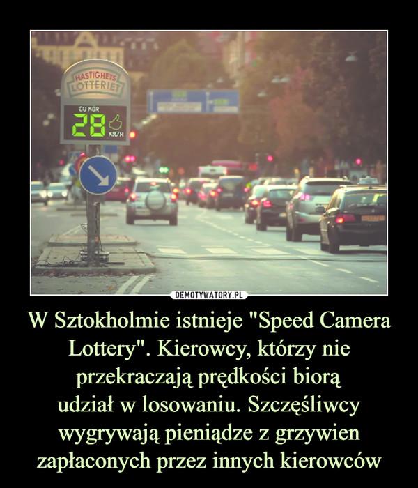 """W Sztokholmie istnieje """"Speed Camera Lottery"""". Kierowcy, którzy nie przekraczają prędkości biorąudział w losowaniu. Szczęśliwcy wygrywają pieniądze z grzywien zapłaconych przez innych kierowców –"""