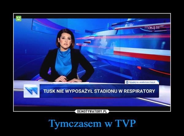 Tymczasem w TVP –