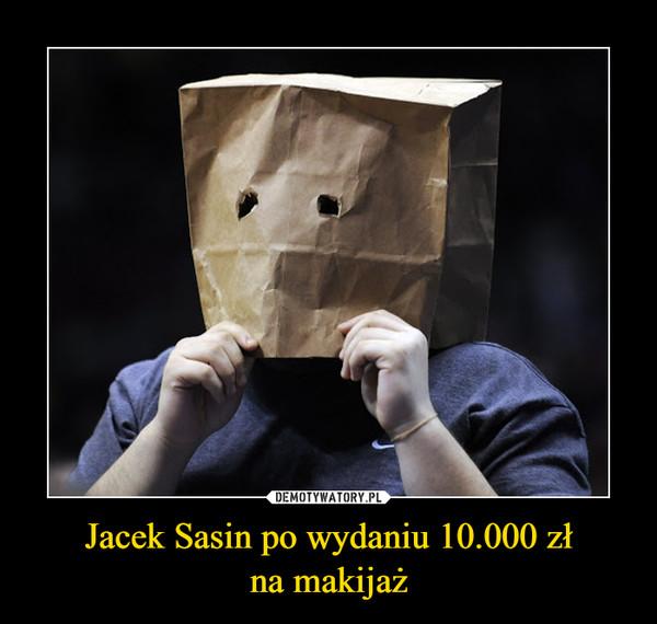 Jacek Sasin po wydaniu 10.000 złna makijaż –