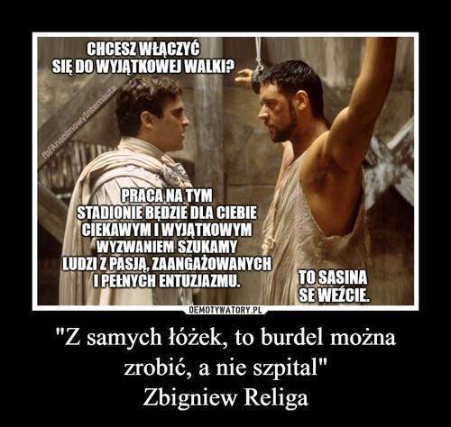 """""""Z samych łóżek, to burdel można zrobić, a nie szpital"""" Zbigniew Religa"""