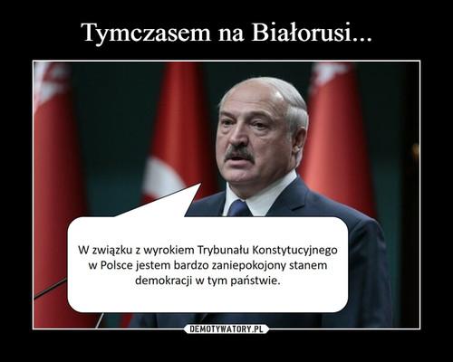 Tymczasem na Białorusi...