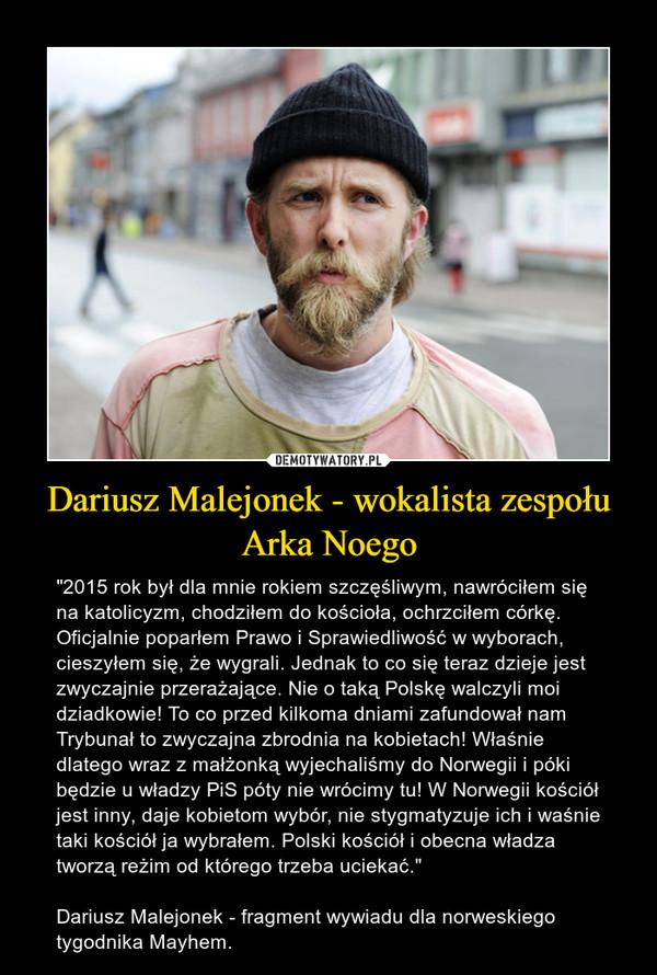 Dariusz Malejonek - wokalista zespołu Arka Noego