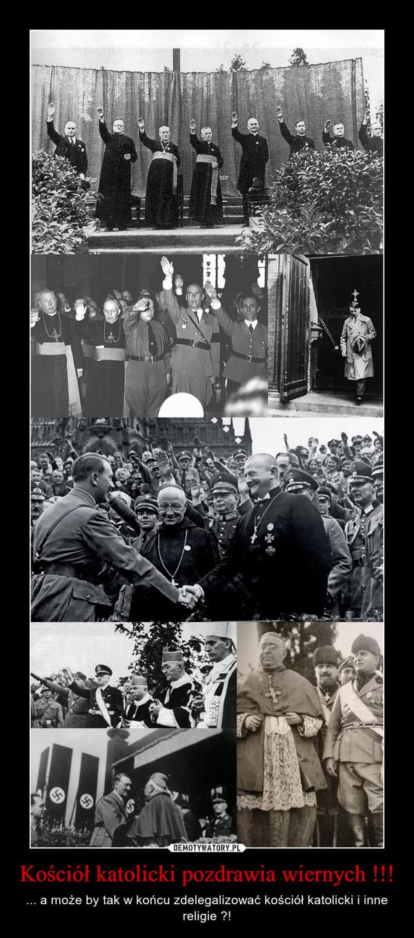 Kościół katolicki pozdrawia wiernych !!! – ... a może by tak w końcu zdelegalizować kościół katolicki i inne religie ?!