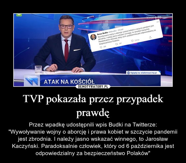 """TVP pokazała przez przypadek prawdę – Przez wpadkę udostępnili wpis Budki na Twitterze:""""Wywoływanie wojny o aborcję i prawa kobiet w szczycie pandemii jest zbrodnia. I należy jasno wskazać winnego, to Jarosław Kaczyński. Paradoksalnie człowiek, który od 6 października jest odpowiedzialny za bezpieczeństwo Polaków"""""""