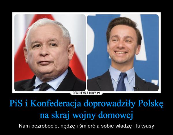 PiS i Konfederacja doprowadziły Polskę na skraj wojny domowej – Nam bezrobocie, nędzę i śmierć a sobie władzę i luksusy