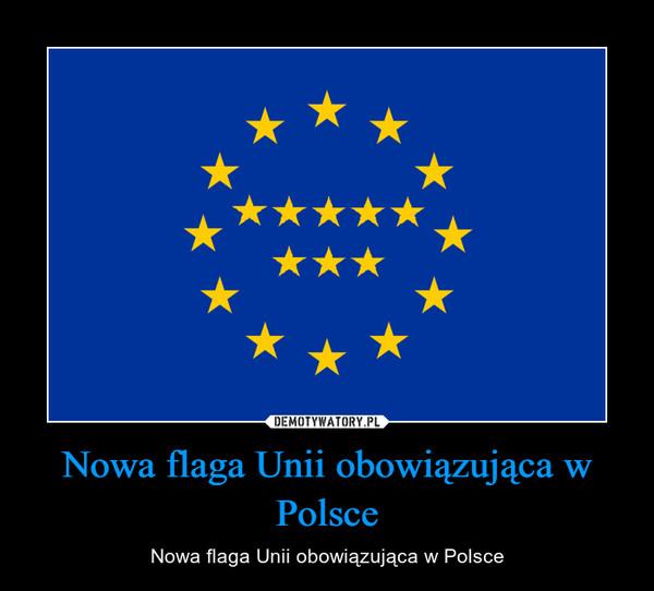Nowa flaga Unii obowiązująca w Polsce – Nowa flaga Unii obowiązująca w Polsce