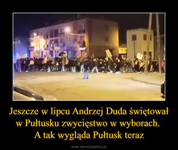 Jeszcze w lipcu Andrzej Duda świętował w Pułtusku zwycięstwo w wyborach. A tak wygląda Pułtusk teraz –