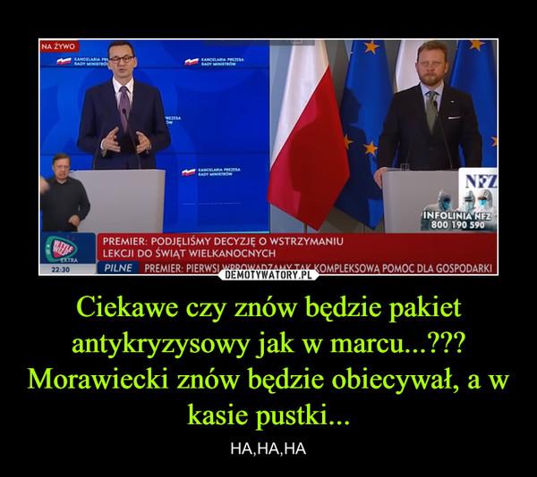 Ciekawe czy znów będzie pakiet antykryzysowy jak w marcu...??? Morawiecki znów będzie obiecywał, a w kasie pustki... – HA,HA,HA