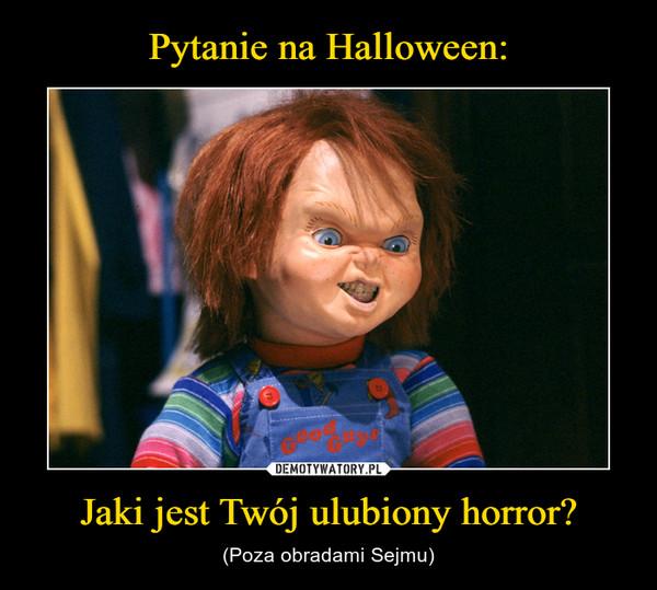 Jaki jest Twój ulubiony horror? – (Poza obradami Sejmu)