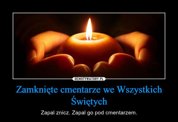 Zamknięte cmentarze we Wszystkich Świętych – Zapal znicz. Zapal go pod cmentarzem.