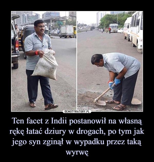 Ten facet z Indii postanowił na własną rękę łatać dziury w drogach, po tym jak jego syn zginął w wypadku przez taką wyrwę –