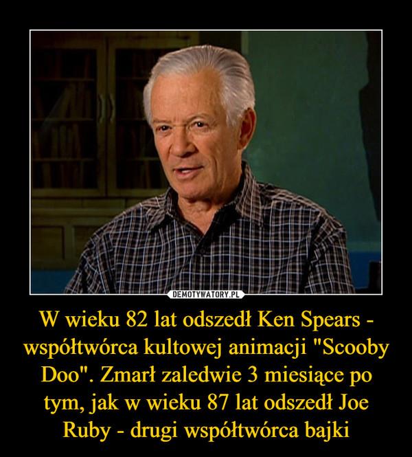 """W wieku 82 lat odszedł Ken Spears - współtwórca kultowej animacji """"Scooby Doo"""". Zmarł zaledwie 3 miesiące po tym, jak w wieku 87 lat odszedł Joe Ruby - drugi współtwórca bajki –"""