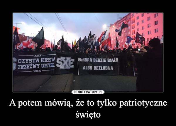 A potem mówią, że to tylko patriotyczne święto –