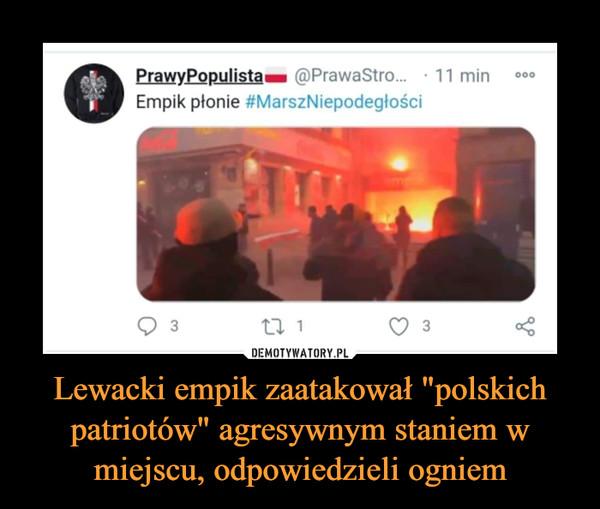 """Lewacki empik zaatakował """"polskich patriotów"""" agresywnym staniem w miejscu, odpowiedzieli ogniem –  PrawyPopulistaM @PrawaStro... •Empik płonie #MarszNiepodegłości"""