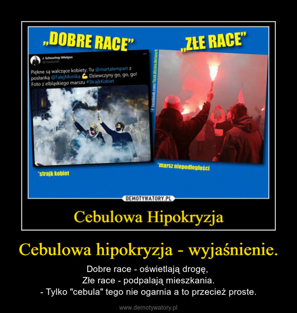 """Cebulowa hipokryzja - wyjaśnienie. – Dobre race - oświetlają drogę, Złe race - podpalają mieszkania.- Tylko """"cebula"""" tego nie ogarnia a to przecież proste."""